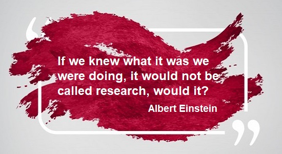 If we knew what it was we were doing, it would not be called research, would it?