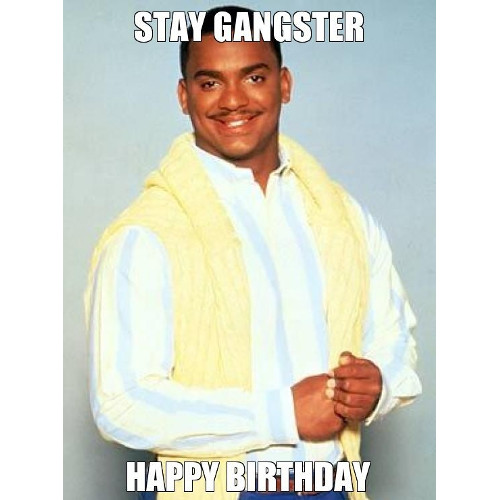 Stay gangster, happy birthday meme. https://giftedgeek.co.uk/