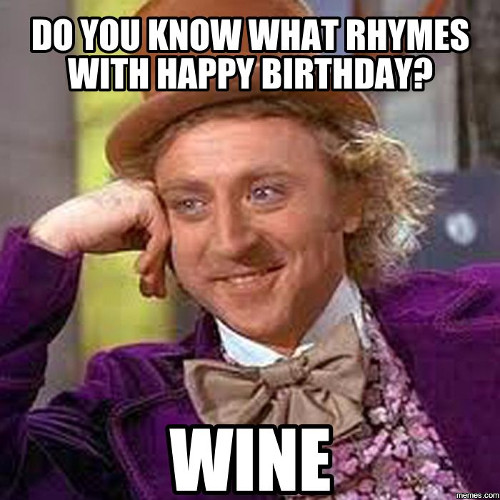 Do you know what rhymes with happy birthday? Wine. https://giftedgeek.co.uk/