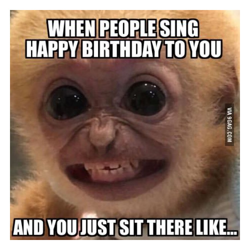 When people sing happy birthday to you and you just sit there like. https://giftedgeek.co.uk/