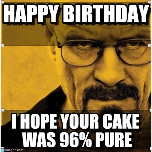 Happy birthday, I hope your cake was 96% pure. https://giftedgeek.co.uk/