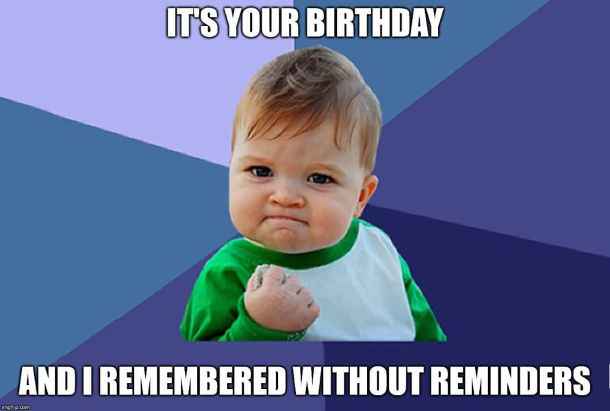 It's your birthday and I remembered without reminders meme: