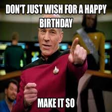 Don't just wish for a happy birthday, make it so meme